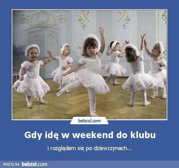 Gdy idę w weekend do klubu
